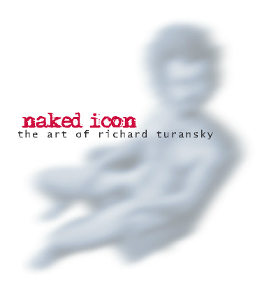 Naked Icon - The Art of Richard Turansky